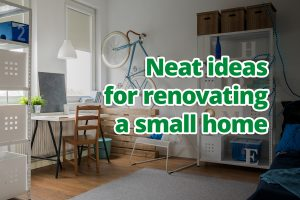 Neat ideas for renovating a small home